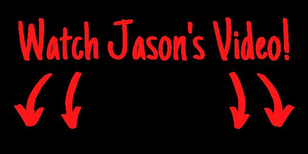 Watch Jasons video