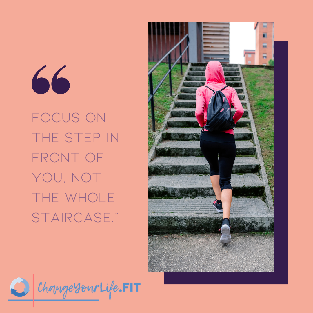 Focus on the step in front of you not the whole staircase. 1 5b091997c25b060fa30fa837f155fd99
